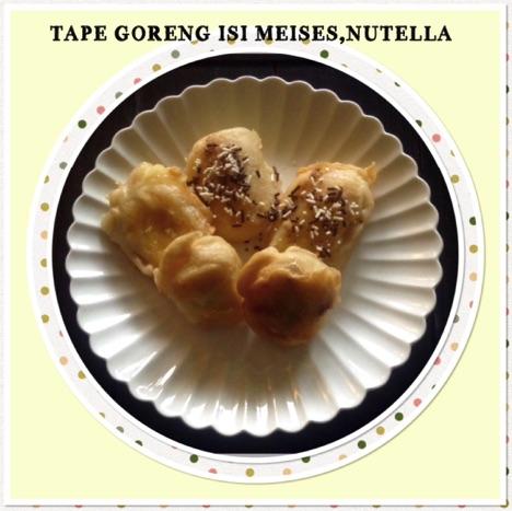 Resep Tape Goreng Isi Meises Nutella